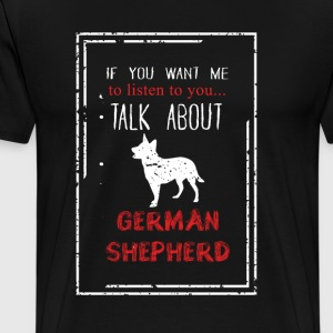 If you want me talk about German Shepherd - Men's Premium T-Shirt