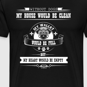 Without Dogs My House Would Be Clean My wallet - Men's Premium T-Shirt