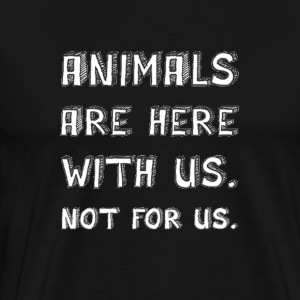 Animals Are Here With Us Not For Us (Full Letters) - Men's Premium T-Shirt