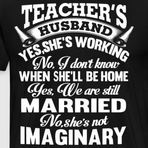 teacher s husband yes she s working no i don t kno - Men's Premium T-Shirt