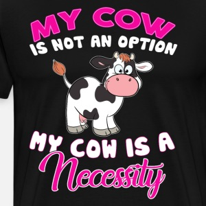 My Cow Is Not An Option Cow Is A Necessity
