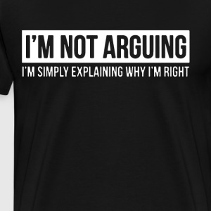 i not arguing i simply explaining why i righ - Men's Premium T-Shirt