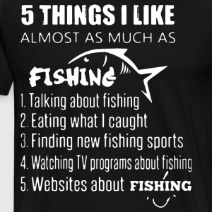 5 things i like almost as much as fishing talking - Men's Premium T-Shirt
