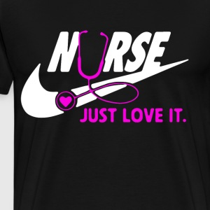 NURSE JUST LOVE IT t-shirts - Men's Premium T-Shirt