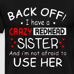 back off i have a crazy sister and i m not afraid - Men's Premium T-Shirt
