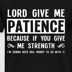 lord give me patience because if you give me stren - Men's Premium T-Shirt
