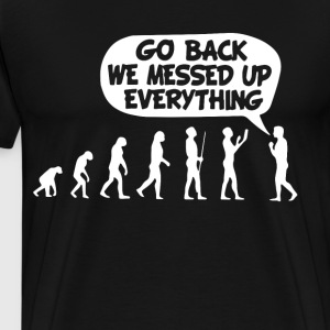 go back we messed up everything - Men's Premium T-Shirt