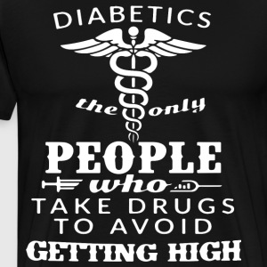 Diabetics The Only People Who Take Drugs To Avoid - Men's Premium T-Shirt