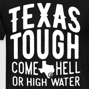 Texas tough come hell or high water - Men's Premium T-Shirt