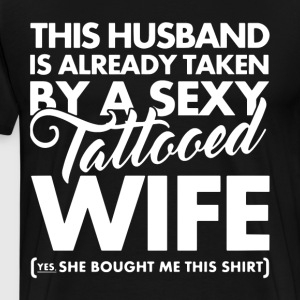 This husband is already taken by a sexy tattooed w - Men's Premium T-Shirt