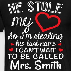 he stole my heart so i m stealing his last name i - Men's Premium T-Shirt