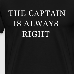 The Captain Is Always Right This Guy Is The Captai - Men's Premium T-Shirt