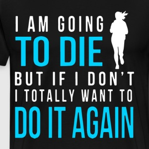 I am going to die but if i don t i totally want to - Men's Premium T-Shirt