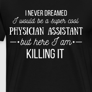 i never dreamed physician assistant - Men's Premium T-Shirt