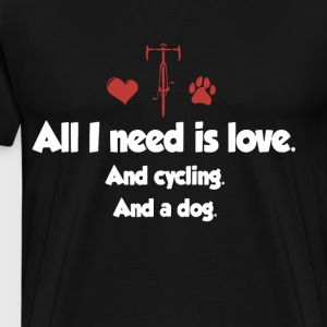 ALL I NEED IS LOVE AND CYCLING AND A DOG - Men's Premium T-Shirt