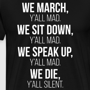We March y'll mad we sit down y'll mad we speak up - Men's Premium T-Shirt