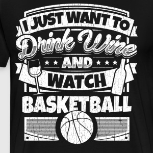 I just want to drink wine and play basketball shir - Men's Premium T-Shirt
