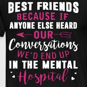 Best friends because if anyone else heard our conv - Men's Premium T-Shirt