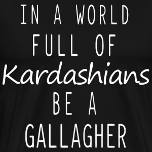 In a world full of Kardashians be a Gallagher - Men's Premium T-Shirt