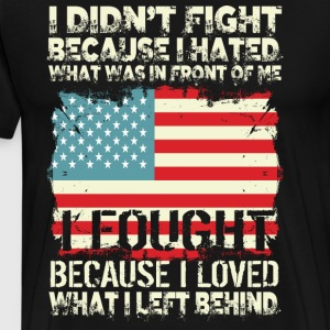 I Didn't Fight Because I Hated T Shirt - Men's Premium T-Shirt