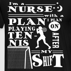 I'm A Nurse With A Plan Playing Tennis T Shirt - Men's Premium T-Shirt