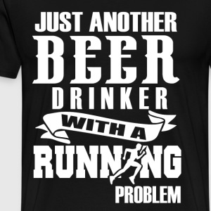 FUNNY RUNNING SHIRT- BEER DRINKER- RUNNING PROBLEM - Men's Premium T-Shirt