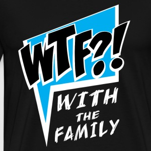 WTF! WİTH THE FAMILY - Men's Premium T-Shirt