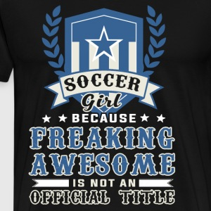 Proud To Be A Soccer Girl T Shirt - Men's Premium T-Shirt
