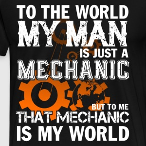 To The World My Man Is Just A Mechanic T Shirt - Men's Premium T-Shirt