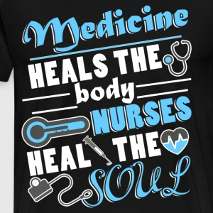 Medicine Heals The Body T Shirt - Men's Premium T-Shirt