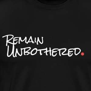 Remain Unbothered - Men's Premium T-Shirt