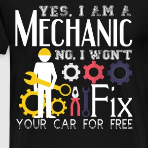 Mechanics Won't Fix Your Car For Free T Shirt - Men's Premium T-Shirt