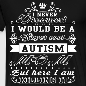 I Would Be An Autism Mom T Shirt - Men's Premium T-Shirt