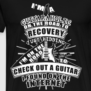 I'm A Guitaraholic On The Road To Recovery T Shirt - Men's Premium T-Shirt