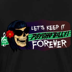 Let's Keep it Psychobilly Forever - Men's Premium T-Shirt