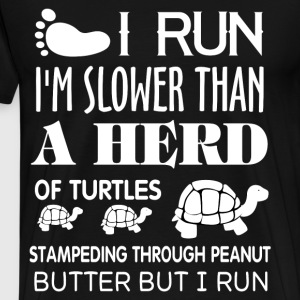 I Run I'm Slower Than A Herd Of Turtles T Shirt - Men's Premium T-Shirt