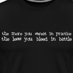 The more you sweat in practice, the less you bleed