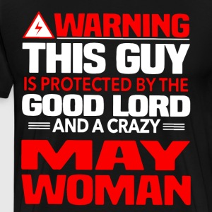 Warning This Guy Is Protected By A Crazy May Woman - Men's Premium T-Shirt