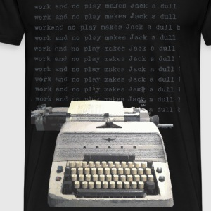 All Work and No Play Makes Jack a Dull Boy - Men's Premium T-Shirt