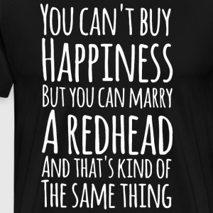 You can't buy happiness but you can marry redhead - Men's Premium T-Shirt