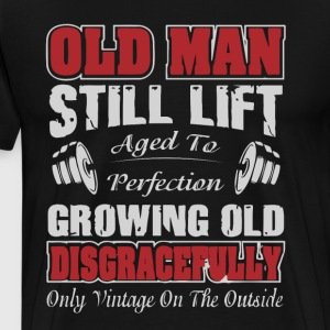 Old man still lift aged to perfection growing old - Men's Premium T-Shirt