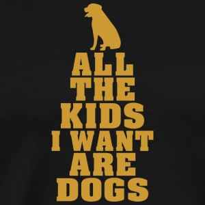 All The Kids I Want Are Dogs funny nerd geek - Men's Premium T-Shirt