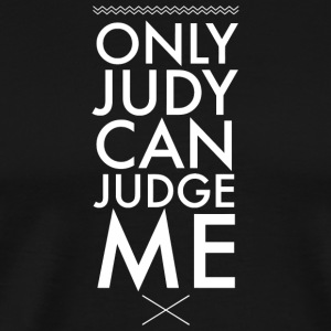 Judy Only Judy can judge me - Men's Premium T-Shirt