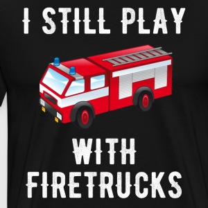 I still play with firetrucks - Men's Premium T-Shirt