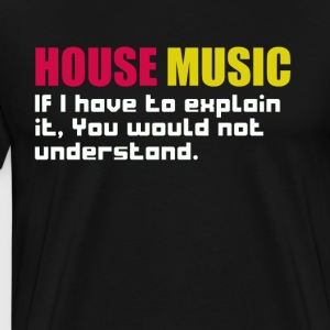 House music If i have to explain - Men's Premium T-Shirt