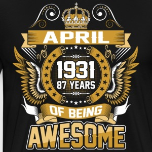 April 1931 87 Years Of Being Awesome - Men's Premium T-Shirt