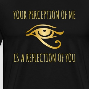 Your perception of me is a reflection of you - Men's Premium T-Shirt