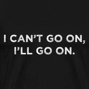 I Can't Go On, I'll Go On - Men's Premium T-Shirt