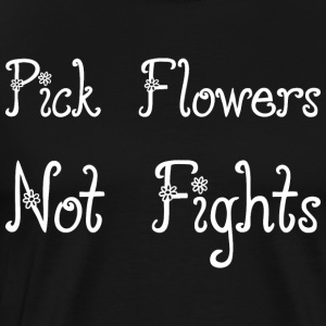 Pick Flowers Not Rights - Men's Premium T-Shirt