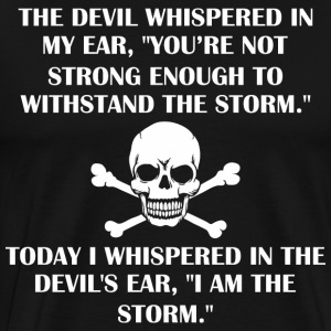 The Devil Whispered My Ear Youre Not Strong Enough - Men's Premium T-Shirt